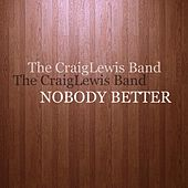 Nobody Better - Single by The Craiglewis Band