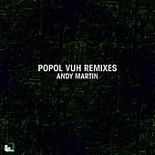 Popol Vuh Remixes by Andy Martin