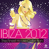 Ibiza 2012 - The Finest House Collection von Various Artists