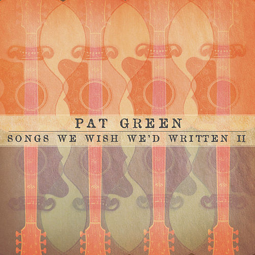 Songs We Wish We'd Written II by Pat Green