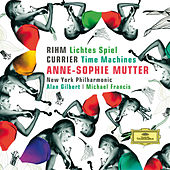 Rihm: Lichtes Spiel; Currier: Time Machines von Anne-Sophie Mutter