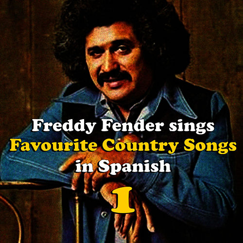 Freddy Fender Sings Country Favourites in Spanish Vol. 1 by Freddy Fender