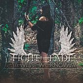 What We Know by Fight The Fade