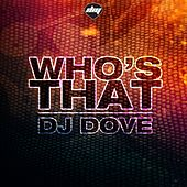 Who'S That by DJ Dove