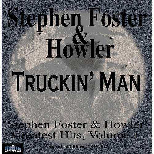 Stephen Foster & Howler Truckin' Man Greatest Hits Volume 1 by Stephen Foster