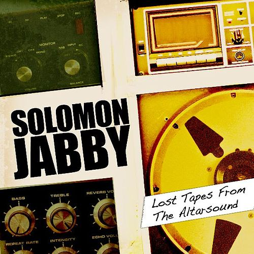 Lost Tapes of the Altarsound by Solomon Jabby