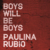 Boys Will Be Boys by Paulina Rubio