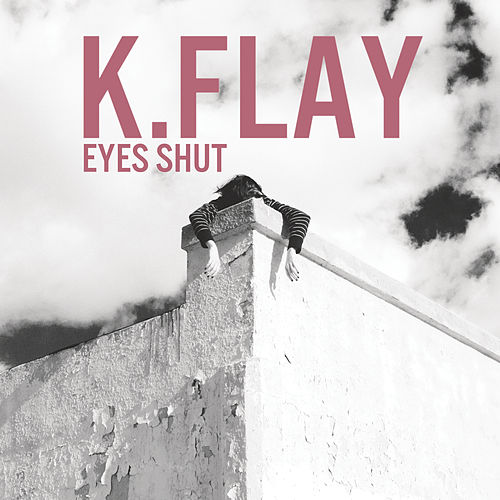 Eyes Shut by K.Flay