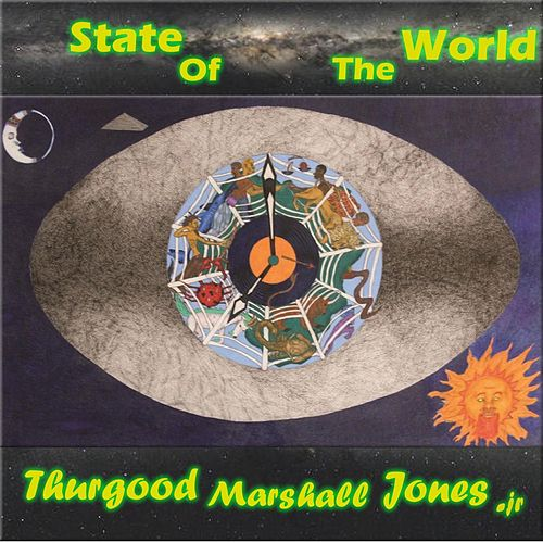 State Of The World by Thurgood Marshall Jones Jr.