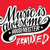 Music Is Awesome Remixed by Housemeister