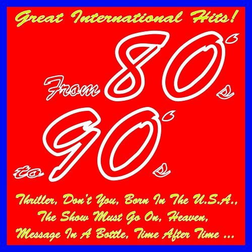 From 80's to 90's (Great International Hits! Thriller, Don't You, Born in the U.s.a., the Show Must Go On, Heaven, Message in a Bottle, Time After Time...) by Various Artists
