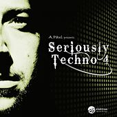 A.Paul presents Seriously Techno 4 by Various Artists