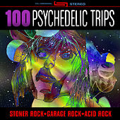 100 Psychedelic Trips - Stoner Rock, Garage Rock, Acid Rock by Various Artists