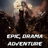 Epic Drama Adventure (Music for Movie soundtracks, Film score, Trailer/teaser) by Various Artists