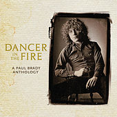 Dancer In The Fire: A Paul Brady Anthology by Paul Brady