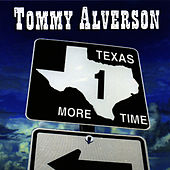 Texas One More Time by Tommy Alverson