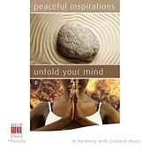 Peaceful Inspirations - Unfold your Mind (In Harmony with Classical Music) by Various Artists