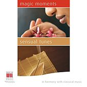 Magic Moments - Sensual Tunes (In Harmony with Classical Music) by Various Artists
