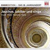 Jauchze, jubilier und singe (Choral music from the Eighteenth century) by Various Artists