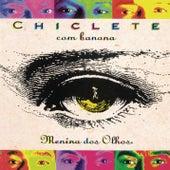Menina Dos Olhos by Chiclete Com Banana