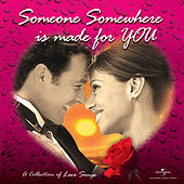Someone Somewhere Is Made For You by Various Artists