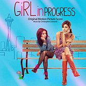 Girl In Progress-Original Motion Picture Score by Christopher Lennertz