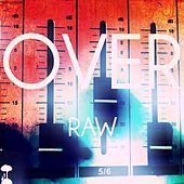 Over by Raw