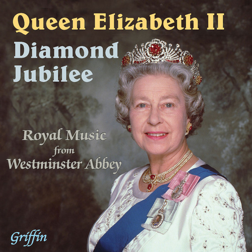 The Queen's Diamond Jubilee - Royal Music from Westminster Abbey by Westminster Abbey Choir