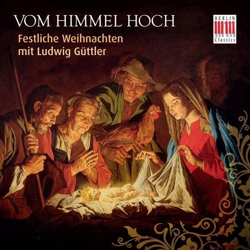 Vom Himmel hoch (Festliche Weihnachten mit Ludwig Güttler) by Various Artists