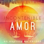 Incontenible Es Tu Amor by En Espiritu Y En Verdad