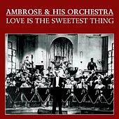 Love Is The Sweetest Thing by Ambrose & His Orchestra