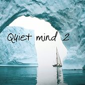 Quiet Mind 2 (Music for Relaxation, Meditation, Yoga, Massage and Spa) by Various Artists