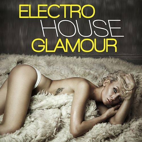 Electro House Glamour by Various Artists