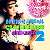Spring Break Clubbers Greatest, Vol.2 (The Sound of Campus, Best of University Trance and Dance) by Various Artists