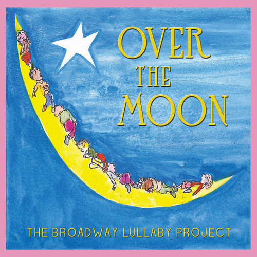 Over the Moon: The Broadway Lullaby Album by Various Artists