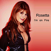 I'M On Fire by Rosetta