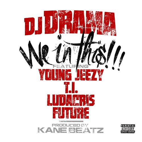 We In This (feat. Young Jeezy, T.I., Ludacris and Future) by DJ Drama