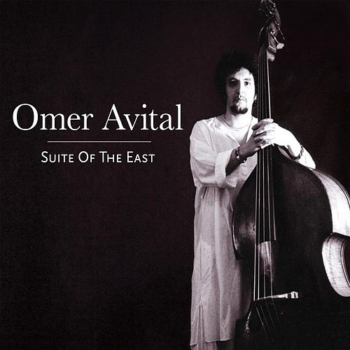 Suite of the East by Omer Avital