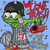 We Love Trash - The Best of the GaragePunk Hideout, Vol. 7 by Various Artists