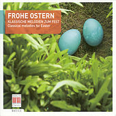 Frohe Ostern (Classical Melodies for Easter) by Various Artists