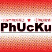 PhUcKu by Freddie Foxxx / Bumpy Knuckles