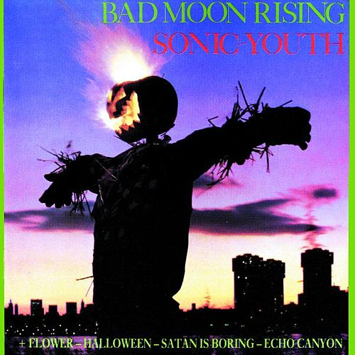 Bad Moon Rising by Sonic Youth