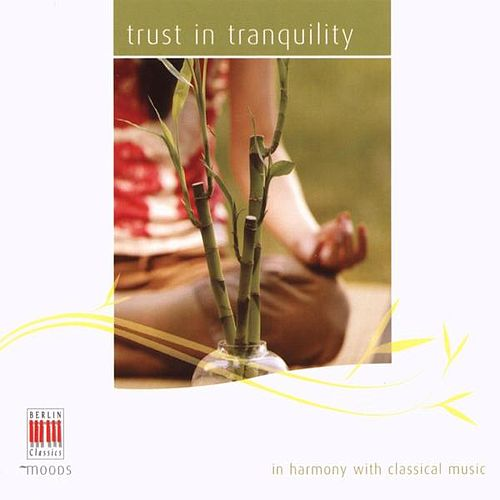Trust in Tranquility (In Harmony with Classical Music) by Various Artists