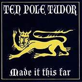 Made It This Far by Tenpole Tudor