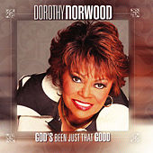 God's Been Just That Good by Dorothy Norwood