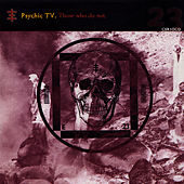 Those Who Do Not by Psychic TV