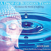 A Drop of Buddha's Tears - to Cleanse the World of Suffering by Aeoliah