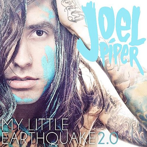 My Little Earthquake 2.0 - Single by Joel Piper