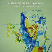 A Bond With Sorrow by Christoph De Babalon