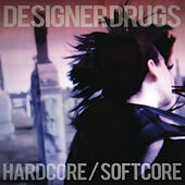 Hardcore/Softcore by The Designer Drugs